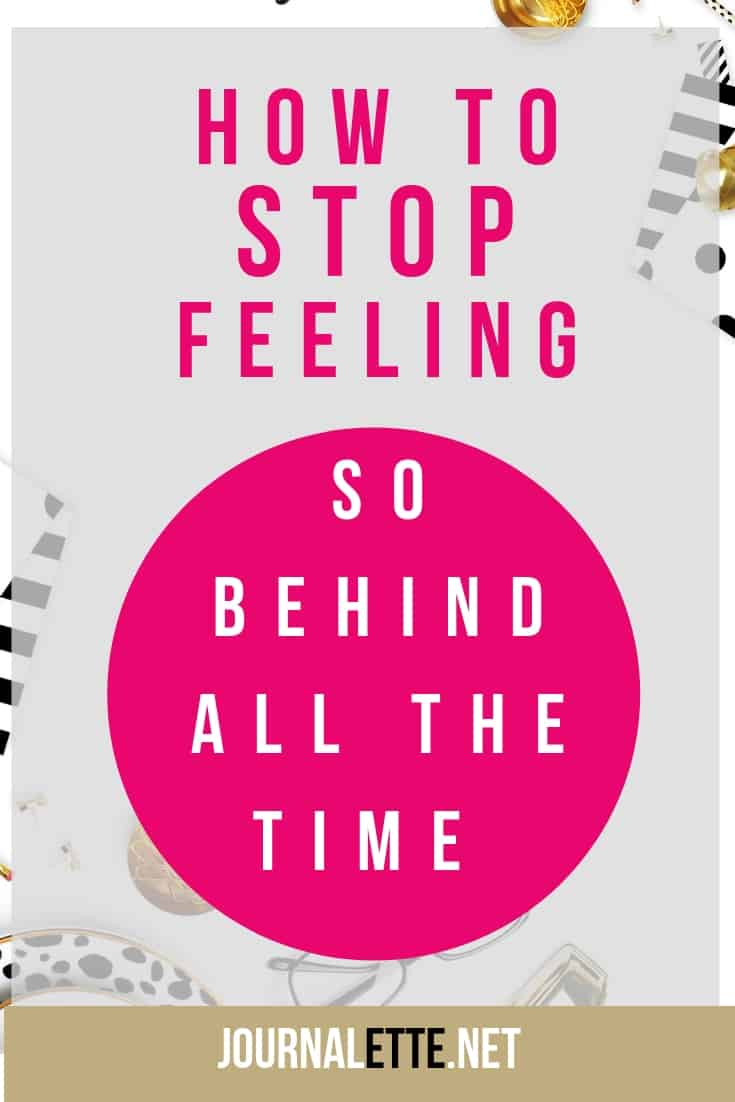 image of flat surface with text overlay how to stop feeling so behind all the time