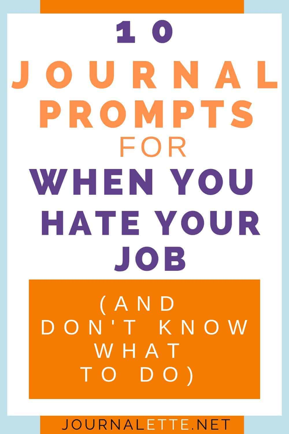 Text 10 Journal prompts when you hate your job and don't know what to do