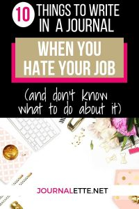 image with text box above things to write in a journal when you hate your job and don't know what to do about it