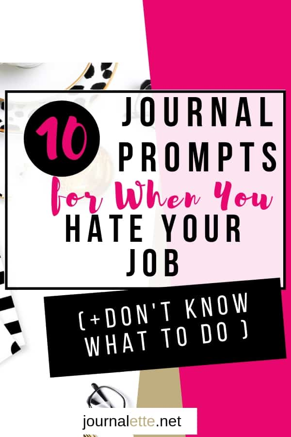 image with text overlay box journal prompts hate your job and don't know what to do