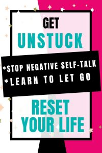 image of text box with get unstuck stop negative self-talk learn to let go reset your life